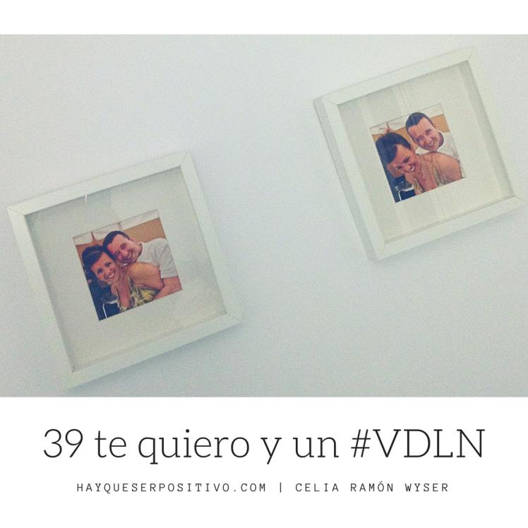 39 te quiero y un #VDLN